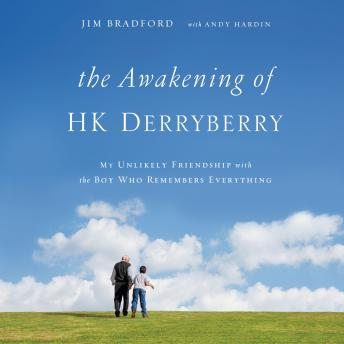 Awakening of HK Derryberry: My Unlikely Friendship with the Boy Who Remembers Everything, Andy Hardin