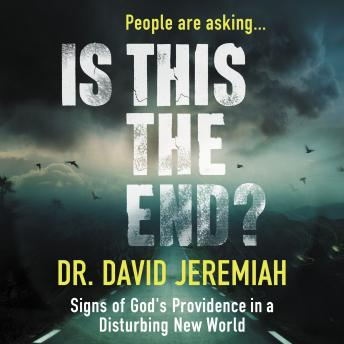 Is This the End?: Signs of God's Providence in a Disturbing New World, David Jeremiah