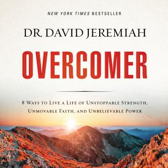 Overcomer: 8 Ways to Live a Life of Unstoppable Strength, Unmovable Faith, and Unbelievable Power