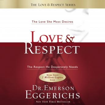 Love and   Respect Unabridged: The Love She Most Desires; The Respect He Desperately Needs Audiobook Free Download Online