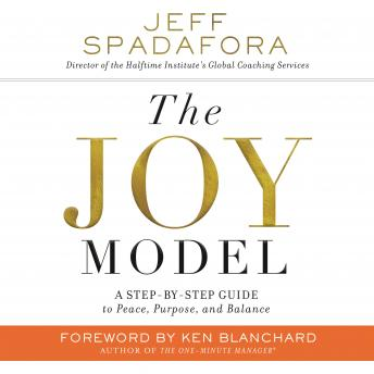 Joy Model: A Step-by-Step Guide to Peace, Purpose, and Balance, Jeff Spadafora