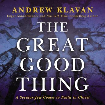 Download Great Good Thing: A Secular Jew Comes to Faith in Christ by Andrew Klavan