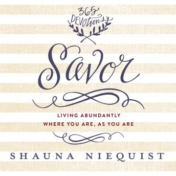Savor: Living Abundantly Where You Are, As You Are, Shauna Niequist