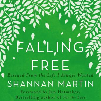 Falling Free: Rescued from the Life I Always Wanted, Shannan Martin, Ginny Welsh