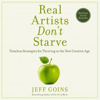 Real Artists Don't Starve: Timeless Strategies for Thriving in the New Creative Age, Stu Gray, Jeff Goins