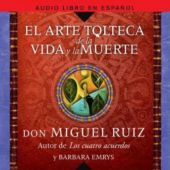 arte tolteca de la vida y la muerte (The Toltec Art of Life and Death - Spanish