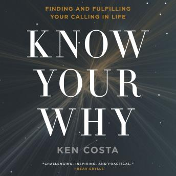 Know Your Why: Finding and Fulfilling Your Calling in Life, Ken Costa