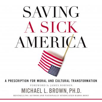 Saving a Sick America: A Prescription for Moral and Cultural Transformation, Phd Brown, Stephen Bowlby