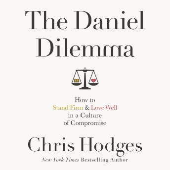 Daniel Dilemma: How to Stand Firm and Love Well in a Culture of Compromise, Mark Smeby, Chris Hodges