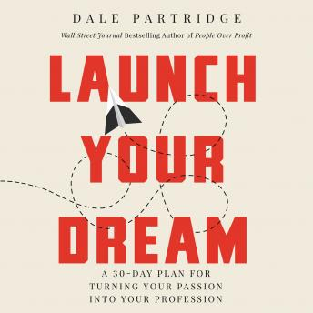 Launch Your Dream: A 30-Day Plan for Turning Your Passion into Your Profession, Dale Partridge