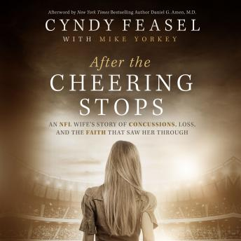 After the Cheering Stops: An NFL Wife's Story of Concussions, Loss, and the Faith that Saw Her Through, Cyndy Feasel, Mike Yorkey