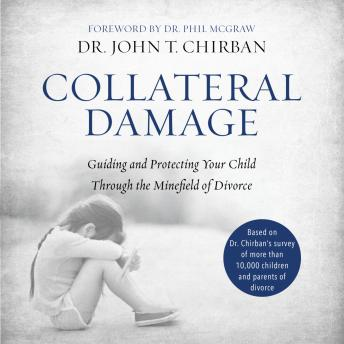 Collateral Damage: Guiding and Protecting Your Child Through the Minefield of Divorce, Dr. John Chirban, Tom Parks