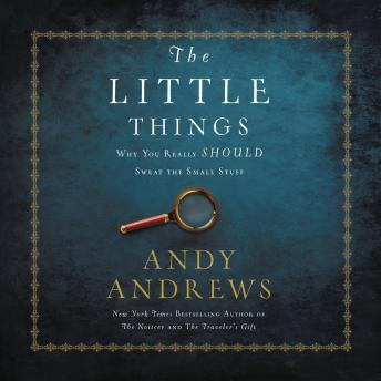 Little Things: Why You Really Should Sweat the Small Stuff, Andy Andrews