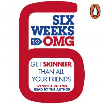 Six Weeks to OMG: Get skinnier than all your friends, Venice A. Fulton