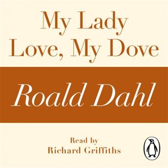 My Lady Love, My Dove (A Roald Dahl Short Story), Roald Dahl