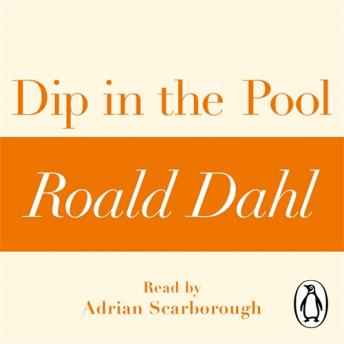 Dip in the Pool (A Roald Dahl Short Story), Roald Dahl