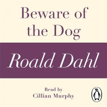 Beware of the Dog (A Roald Dahl Short Story), Roald Dahl