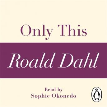 Only This (A Roald Dahl Short Story), Roald Dahl