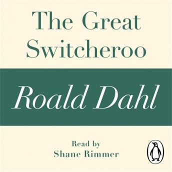 The Great Switcheroo (A Roald Dahl Short Story)