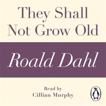 They Shall Not Grow Old (A Roald Dahl Short Story), Roald Dahl