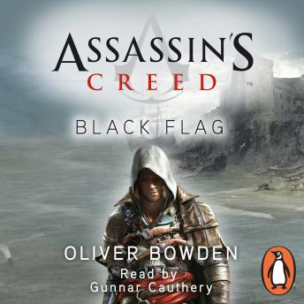 Black Flag: Assassin's Creed Book 6, Oliver Bowden