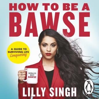 Download How to Be a Bawse: A Guide to Conquering Life by Lilly Singh