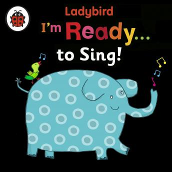 Ladybird I'm Ready to Sing!: Classic Nursery Songs to Share, Ladybird