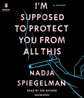 I'm Supposed to Protect You from All This: A Memoir, Nadja Spiegelman