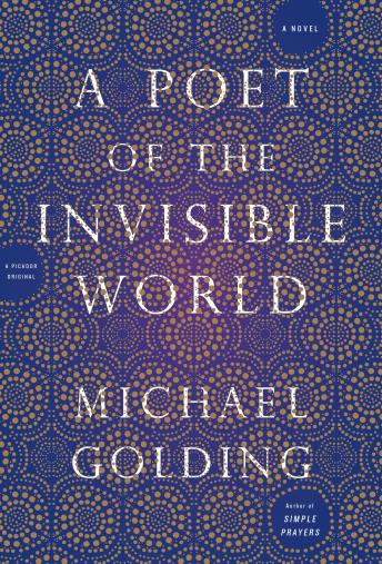 A Poet of the Invisible World: A Novel