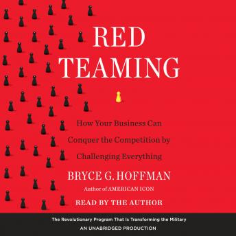 Red Teaming: How Your Business Can Conquer the Competition by Challenging Everything, Bryce G. Hoffman