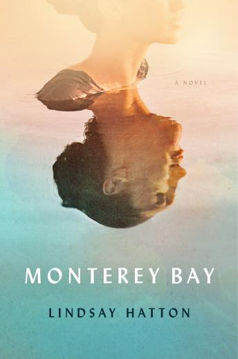 Monterey Bay: A Novel, Lindsay Hatton