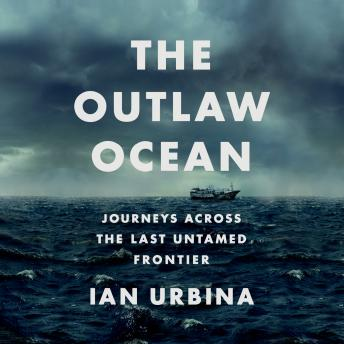 Download Outlaw Ocean: Journeys Across the Last Untamed Frontier by Ian Urbina