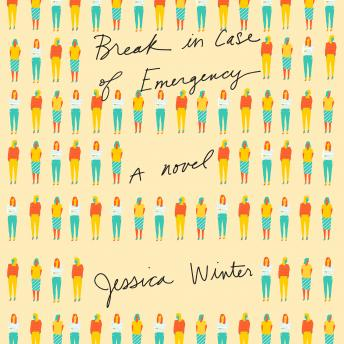 Break in Case of Emergency: A Novel, Jessica Winter