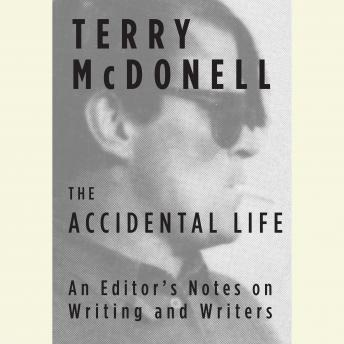 Accidental Life: An Editor's Notes on Writing and Writers, Terry McDonell
