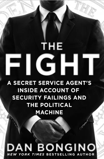 Download Fight: A Secret Service Agent's Inside Account of Security Failings and the Political Machine by Dan Bongino