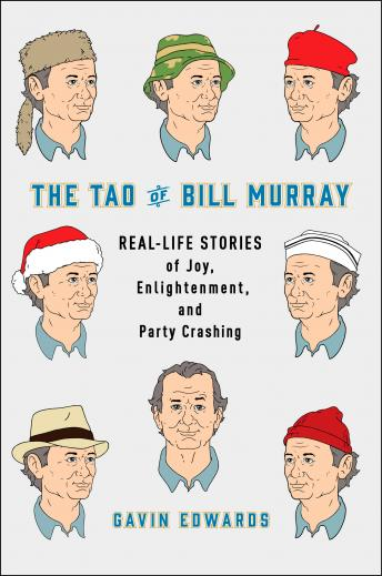 Tao of Bill Murray: Real-Life Stories of Joy, Enlightenment, and Party Crashing, Gavin Edwards