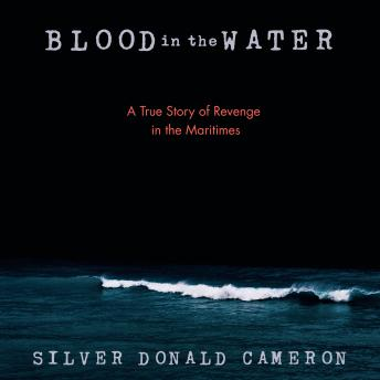 Download Blood in the Water: A True Story of Revenge in the Maritimes by Silver Donald Cameron