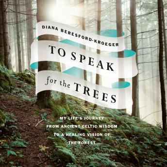 Download To Speak for the Trees: My Life's Journey from Ancient Celtic Wisdom to a Healing Vision of the Forest by Diana Beresford-Kroeger