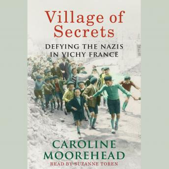Download Village of Secrets: Defying the Nazis in Vichy France by Caroline Moorehead