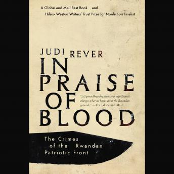 Download In Praise of Blood: The Crimes of the Rwandan Patriotic Front by Judi Rever