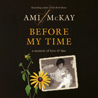 Before My Time: A Memoir of Love and Fate, Ami McKay