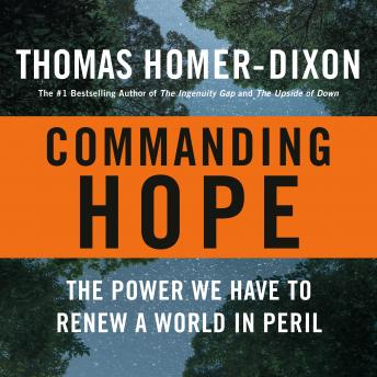 Commanding Hope: The Power We Have to Renew a World in Peril