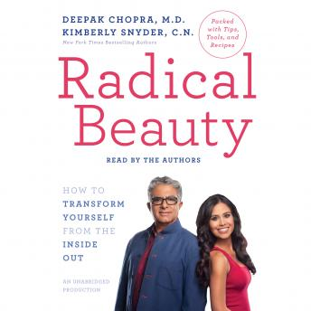 Radical Beauty: How to Transform Yourself from the Inside Out, Deepak Chopra, M.D., C.N. Kimberly Snyder