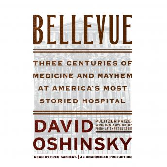 Download Bellevue: Three Centuries of Medicine and Mayhem at America's Most Storied Hospital by David Oshinsky