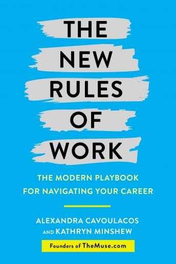 New Rules of Work: The Modern Playbook for Navigating Your Career, Alexandra Cavoulacos, Kathryn Minshew