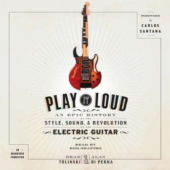 Play It Loud: An Epic History of the Style, Sound, and Revolution of the Electric Guitar, Alan Di Perna, Brad Tolinski