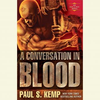 Conversation in Blood: An Egil & Nix Novel, Paul S. Kemp