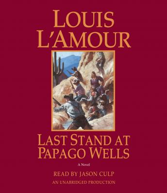 Last Stand at Papago Wells: A Novel, Louis L'amour