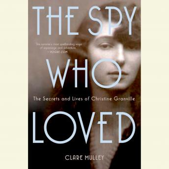 Spy Who Loved: The Secrets and Lives of Christine Granville, Clare Mulley