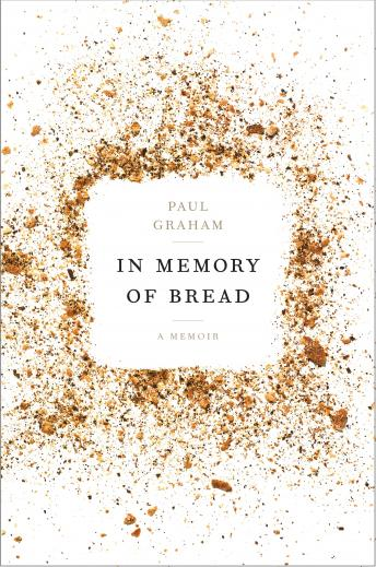 In Memory of Bread: A Memoir, Paul S. Graham